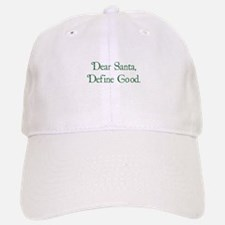 Dear Santa, Define Good. Baseball Baseball Cap