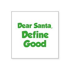 """Dear Santa, Define Good. Square Sticker 3"""" x 3"""""""