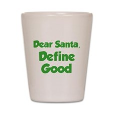 Dear Santa, Define Good. Shot Glass