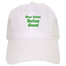 Dear Santa, Define Good. Baseball Cap