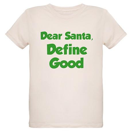 Dear Santa, Define Good. Organic Kids T-Shirt