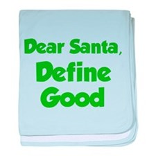 Dear Santa, Define Good. baby blanket