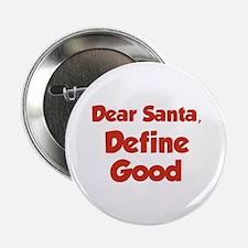 """Dear Santa, Define Good. 2.25"""" Button"""