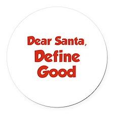 Dear Santa, Define Good. Round Car Magnet