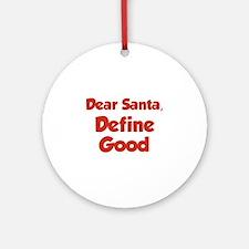 Dear Santa, Define Good. Ornament (Round)