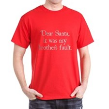 Dear Santa, It was my brother's fault. T-Shirt