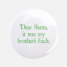 "Dear Santa, It was my brother's fault. 3.5"" Button"