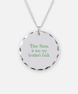 Dear Santa, It was my brother's fault. Necklace