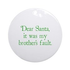 Dear Santa, It was my brother's fault. Ornament (R