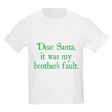 Dear Santa, It was my brother's fault. T-Shirt