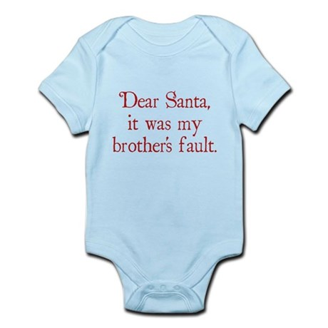 Dear Santa, It was my brother's fault. Infant Body