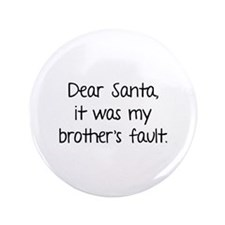 """Dear Santa, It was my brother's fault. 3.5"""" Button"""