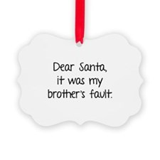 Dear Santa, It was my brother's fault. Ornament