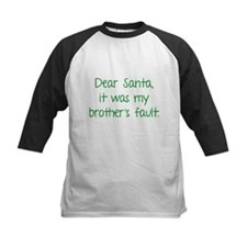 Dear Santa, It was my brother's fault. Tee