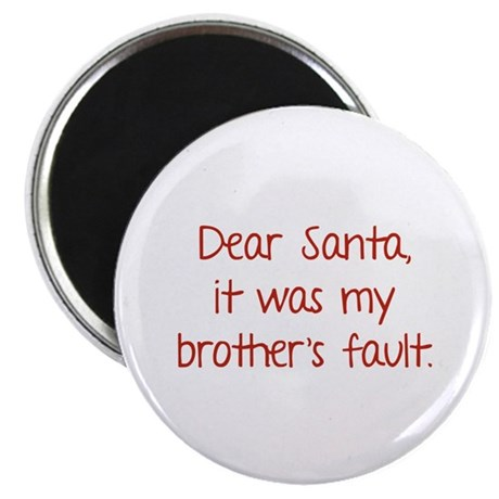 Dear Santa, It was my brother's fault. Magnet