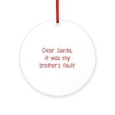Dear Santa, It was my brother's fault. Ornament (R