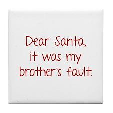 Dear Santa, It was my brother's fault. Tile Coaste