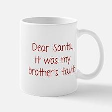 Dear Santa, It was my brother's fault. Mug