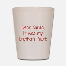 Dear Santa, It was my brother's fault. Shot Glass