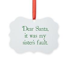 Dear Santa, It was my sister's fault. Ornament