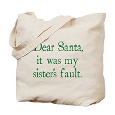 Dear Santa, It was my sister's fault. Tote Bag