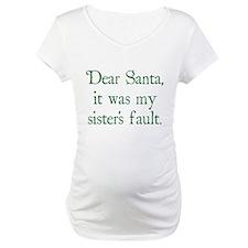 Dear Santa, It was my sister's fault. Shirt