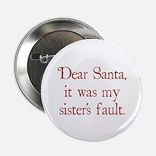 "Dear Santa, It was my sister's fault. 2.25"" Button"