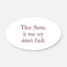 Dear Santa, It was my sister's fault. Oval Car Mag