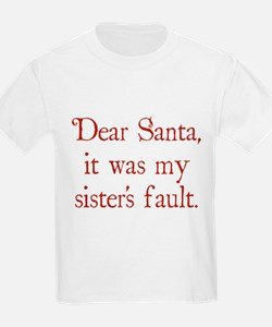 Dear Santa, It was my sister's fault. T-Shirt