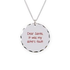 Dear Santa, It was my sister's fault. Necklace