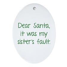 Dear Santa, It was my sister's fault. Ornament (Ov