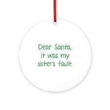 Dear Santa, It was my sister's fault. Ornament (Ro