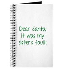 Dear Santa, It was my sister's fault. Journal