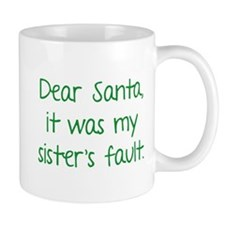 Dear Santa, It was my sister's fault. Mug