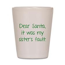 Dear Santa, It was my sister's fault. Shot Glass