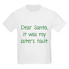 Dear Santa, It was my sister's fault. T-Shirt