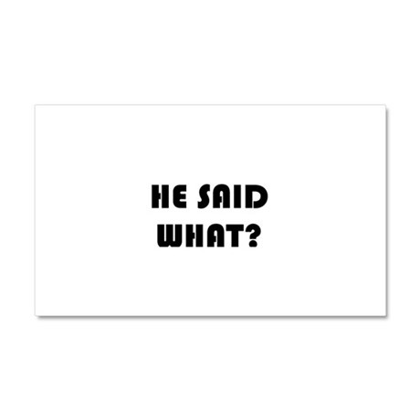 He Said What? Car Magnet 20 x 12