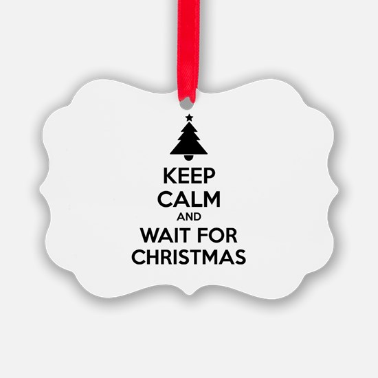 Keep calm and wait for christmas Ornament