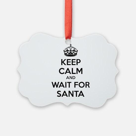 Keep calm and wait for santa Ornament