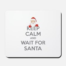 Keep calm and wait for santa Mousepad