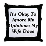 It's Okay To Ignore My Opinions Throw Pillow