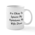 It's Okay To Ignore My Opinions Mug