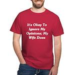 It's Okay To Ignore My Opinions Dark T-Shirt
