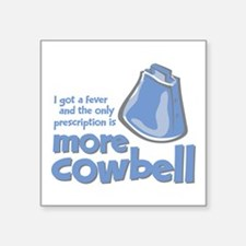 "More Cowbell Square Sticker 3"" x 3"""