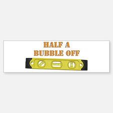 Half A Bubble Off Bumper Bumper Sticker