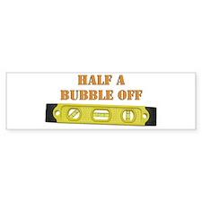 Half A Bubble Off Bumper Sticker