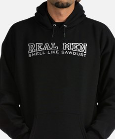 Real Men Smell Like Sawdust Hoodie