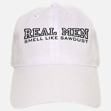 Real Men Smell Like Sawdust Baseball Baseball Cap