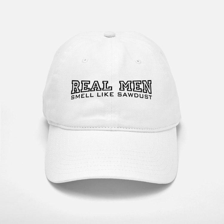 Real Men Smell Like Sawdust Baseball Baseball Cap