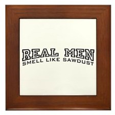 Real Men Smell Like Sawdust Framed Tile